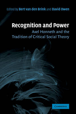 Recognition and Power: Axel Honneth and the Tradition of Critical Social Theory (Paperback)