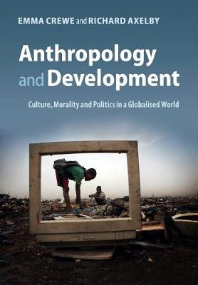 Anthropology and Development: Culture, Morality and Politics in a Globalised World (Paperback)