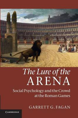 The Lure of the Arena: Social Psychology and the Crowd at the Roman Games (Paperback)