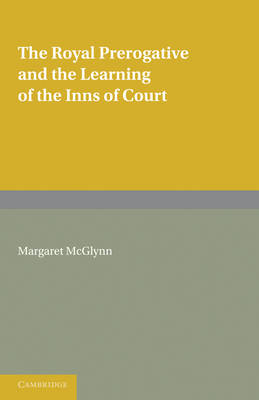 Cambridge Studies in English Legal History: The Royal Prerogative and the Learning of the Inns of Court (Paperback)