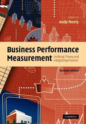 Business Performance Measurement: Unifying Theory and Integrating Practice (Paperback)