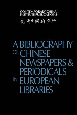 A Bibliography of Chinese Newspapers and Periodicals in European Libraries - Contemporary China Institute Publications (Paperback)