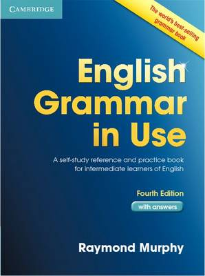 English Grammar in Use Book with Answers: A Self-Study Reference and Practice Book for Intermediate Learners of English (Paperback)