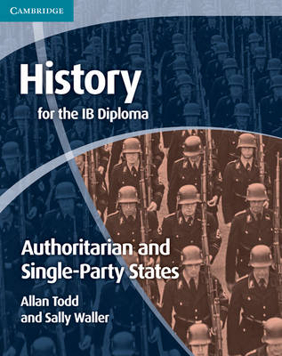 History for the IB Diploma: Origins and Development of Authoritarian and Single Party States - IB Diploma (Paperback)