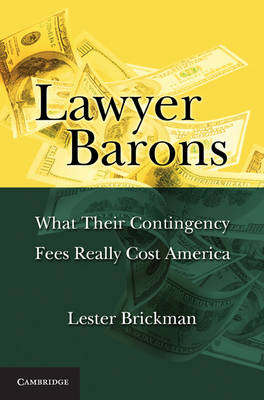 Lawyer Barons: What Their Contingency Fees Really Cost America (Paperback)