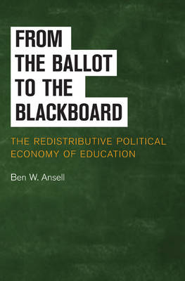 From the Ballot to the Blackboard: The Redistributive Political Economy of Education - Cambridge Studies in Comparative Politics (Hardback)