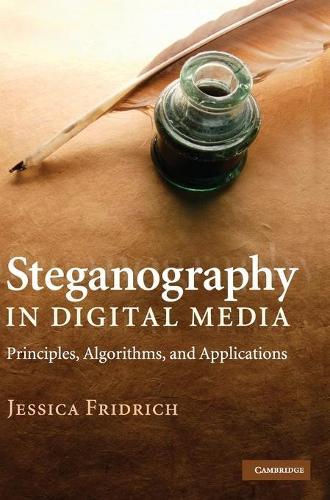 Steganography in Digital Media: Principles, Algorithms, and Applications (Hardback)