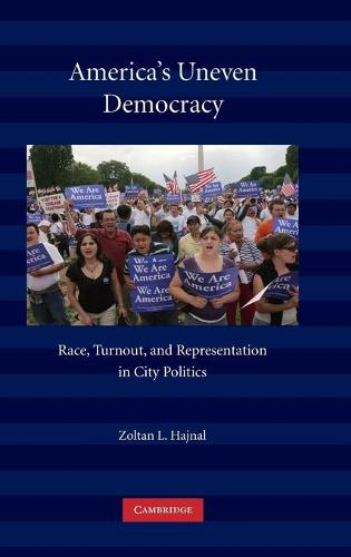 America's Uneven Democracy: Race, Turnout, and Representation in City Politics (Hardback)