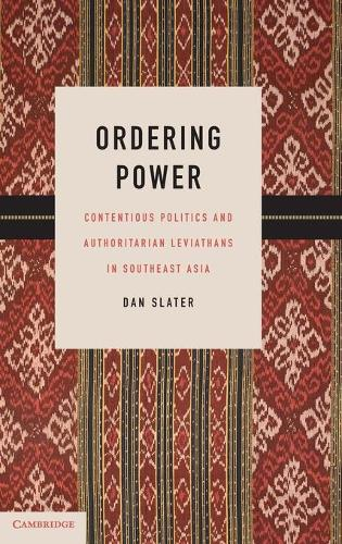 Ordering Power: Contentious Politics and Authoritarian Leviathans in Southeast Asia - Cambridge Studies in Comparative Politics (Hardback)