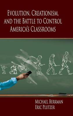 Evolution, Creationism, and the Battle to Control America's Classrooms (Hardback)