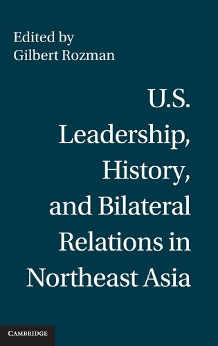 U.S. Leadership, History, and Bilateral Relations in Northeast Asia (Hardback)