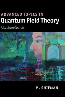 Advanced Topics in Quantum Field Theory: A Lecture Course (Hardback)