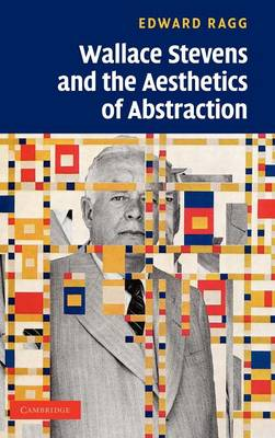 Wallace Stevens and the Aesthetics of Abstraction (Hardback)