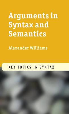 Arguments in Syntax and Semantics - Key Topics in Syntax (Hardback)