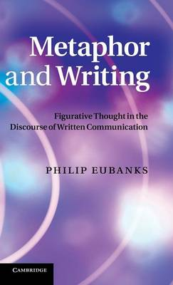 Metaphor and Writing: Figurative Thought in the Discourse of Written Communication (Hardback)