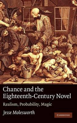 Chance and the Eighteenth-Century Novel: Realism, Probability, Magic (Hardback)