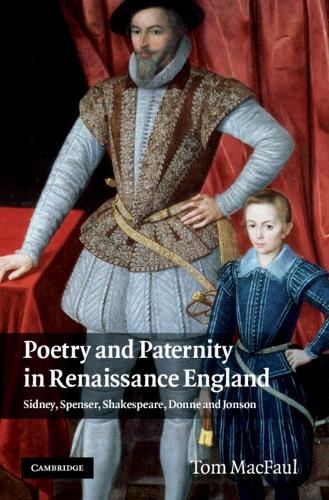 Poetry and Paternity in Renaissance England: Sidney, Spenser, Shakespeare, Donne and Jonson (Hardback)