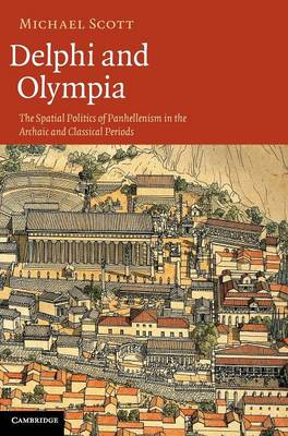 Delphi and Olympia: The Spatial Politics of Panhellenism in the Archaic and Classical Periods (Hardback)
