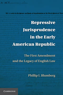 Repressive Jurisprudence in the Early American Republic: The First Amendment and the Legacy of English Law (Hardback)