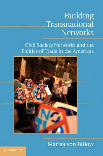 Building Transnational Networks: Civil Society and the Politics of Trade in the Americas - Cambridge Studies in Contentious Politics (Hardback)