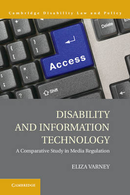 Disability and Information Technology: A Comparative Study in Media Regulation - Cambridge Disability Law and Policy Series (Hardback)