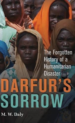 Darfur's Sorrow: The Forgotten History of a Humanitarian Disaster (Hardback)