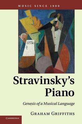 Stravinsky's Piano: Genesis of a Musical Language - Music since 1900 (Hardback)