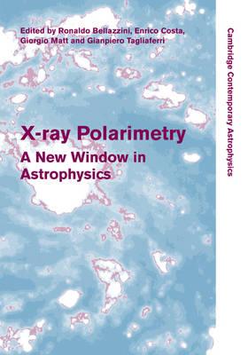 X-ray Polarimetry: A New Window in Astrophysics - Cambridge Contemporary Astrophysics (Hardback)