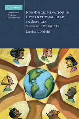 Non-Discrimination in International Trade in Services: 'Likeness' in WTO/GATS - Cambridge International Trade and Economic Law 4 (Hardback)
