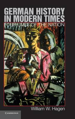 German History in Modern Times: Four Lives of the Nation (Hardback)