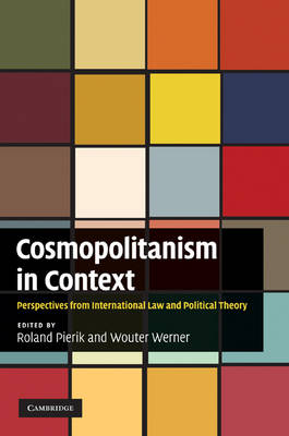 Cosmopolitanism in Context: Perspectives from International Law and Political Theory (Hardback)