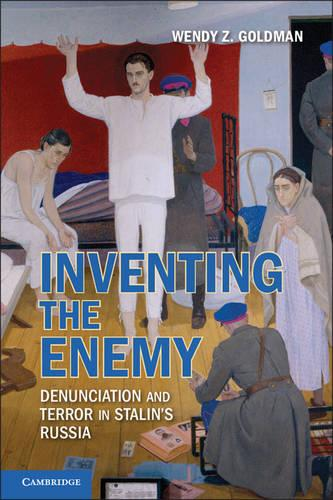 Inventing the Enemy: Denunciation and Terror in Stalin's Russia (Hardback)
