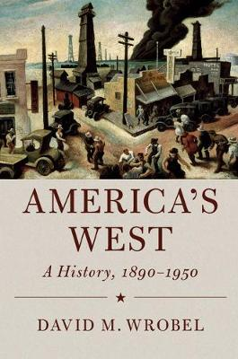 Cambridge Essential Histories: America's West: A History, 1890-1950 (Hardback)