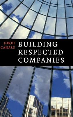 Building Respected Companies: Rethinking Business Leadership and the Purpose of the Firm (Hardback)
