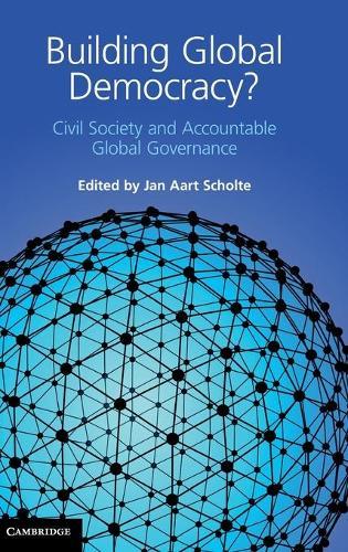 Building Global Democracy?: Civil Society and Accountable Global Governance (Hardback)