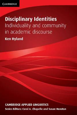 Disciplinary Identities: Individuality and Community in Academic Discourse - Cambridge Applied Linguistics (Hardback)