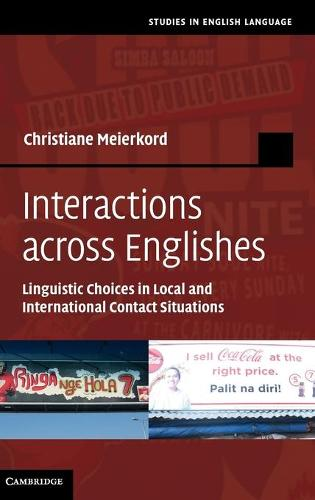 Studies in English Language: Interactions across Englishes: Linguistic Choices in Local and International Contact Situations (Hardback)