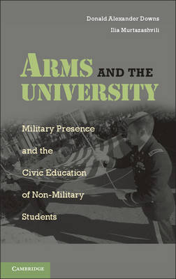 Arms and the University: Military Presence and the Civic Education of Non-Military Students (Hardback)