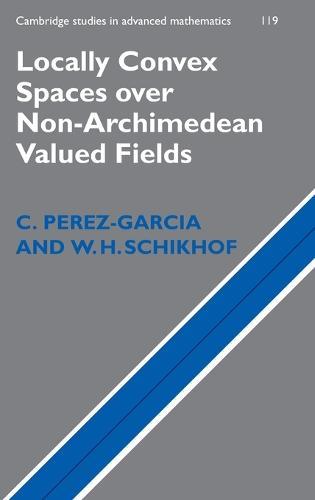 Locally Convex Spaces over Non-Archimedean Valued Fields - Cambridge Studies in Advanced Mathematics 119 (Hardback)