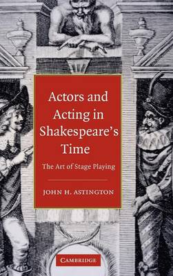 Actors and Acting in Shakespeare's Time: The Art of Stage Playing (Hardback)