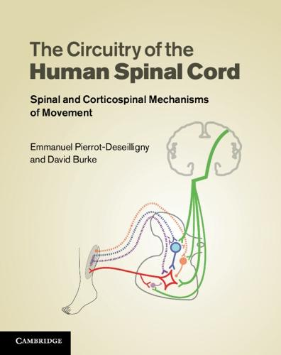 The Circuitry of the Human Spinal Cord: Spinal and Corticospinal Mechanisms of Movement (Hardback)