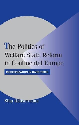 Cambridge Studies in Comparative Politics: The Politics of Welfare State Reform in Continental Europe: Modernization in Hard Times (Hardback)
