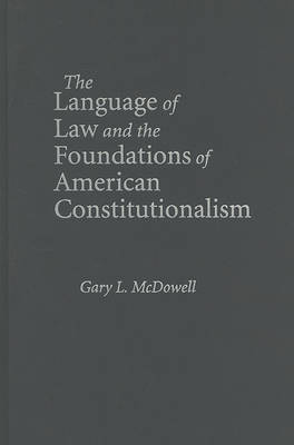 The Language of Law and the Foundations of American Constitutionalism (Hardback)