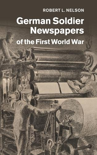 German Soldier Newspapers of the First World War - Studies in the Social and Cultural History of Modern Warfare 33 (Hardback)