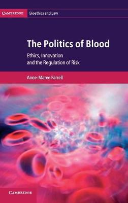 The Politics of Blood: Ethics, Innovation and the Regulation of Risk - Cambridge Bioethics and Law 17 (Hardback)