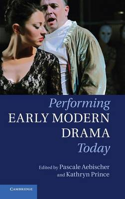 Performing Early Modern Drama Today (Hardback)
