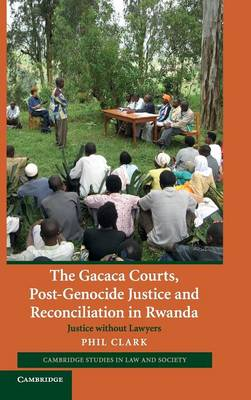 The Gacaca Courts, Post-Genocide Justice and Reconciliation in Rwanda: Justice without Lawyers - Cambridge Studies in Law and Society (Hardback)