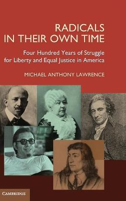 Radicals in their Own Time: Four Hundred Years of Struggle for Liberty and Equal Justice in America (Hardback)