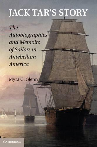 Jack Tar's Story: The Autobiographies and Memoirs of Sailors in Antebellum America (Hardback)