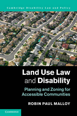 Cambridge Disability Law and Policy Series: Land Use Law and Disability: Planning and Zoning for Accessible Communities (Hardback)